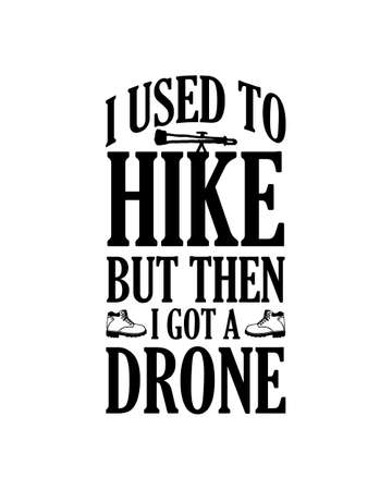 I used to hike but then I got a drone. Hand drawn typography poster design. Premium Vector.
