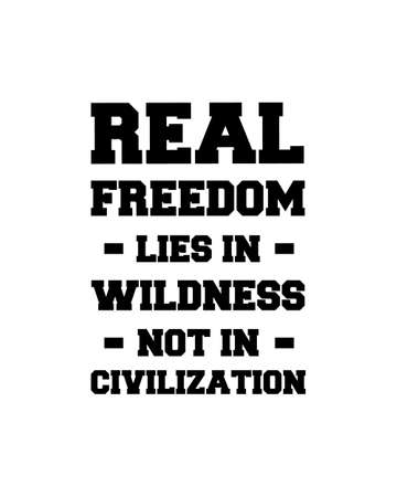 Real freedom lies in wildness not in civilization. Hand drawn typography poster design. Premium Vector.