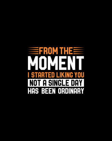 From the moment i started liking you not a single day has been ordinary.Hand drawn typography poster design. Premium Vector.