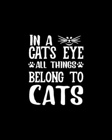 In a cats eye all things belong to cats.Hand drawn typography poster design. Premium Vector.