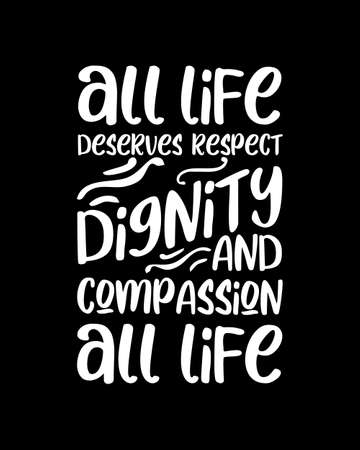 All life deserves respect dignity and compassion all life. Hand drawn typography poster design. Premium Vector.