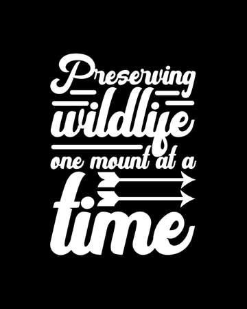 Preserving wildlife one mount at a time. Hand drawn typography poster design. Premium Vector.
