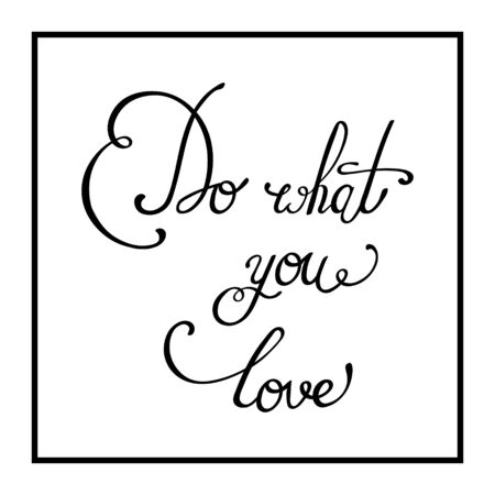 housewarming: Do what you love. Hand drawn elegant quote for your design. Perfect design element for housewarming poster, t-shirt design. Handdrawn lettering. Vector art.