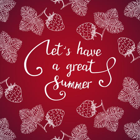 let s: Let s have a great summer. Lettering quote on a red background with strawberries.