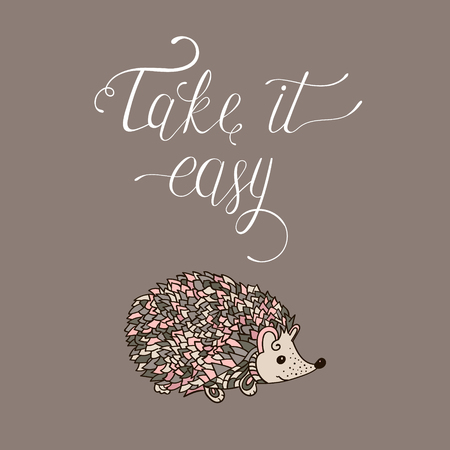 take it easy: Take it easy. Hand drawn card with hedgehog and relax quote. Can be used for print bags, posters, cards, stationery and for web banners, advertisement . Vector Illustration