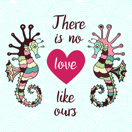 ours: There is no love like ours. Hand Drawn Typography Quote. Lettering quotewith heart and sea horses on the waves. Love card with hippocampus. Illustration