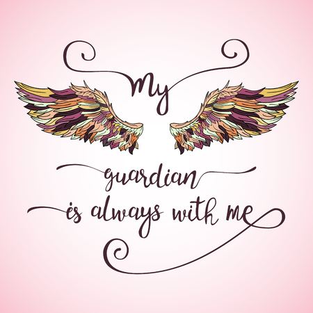 guardian: Lettering hand drawn quote with doodle ornate angel wings. Calligraphy inspirational quote. My guardian is always with me.