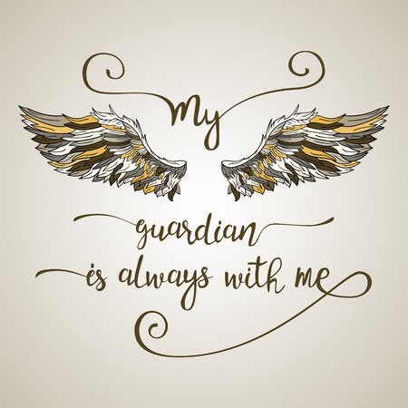 Lettering hand drawn quote with doodle ornate angel wings. Calligraphy inspirational quote. My guardian is always with me.