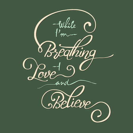 while: While I am breathing - I love and believe. Hand drawn quote with guitar for your design . Unique brush pen lettering. Can be used for print - bags, posters, cards and for web banners, advertisement.