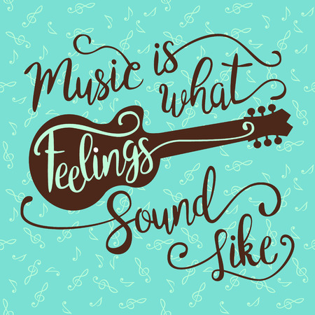 like hand: Music Is What Feelings Sound Like. Hand drawn quote with guitar for your design . Unique brush pen lettering. Can be used for print bags, posters, cards, stationery and for web banners, advertisement .