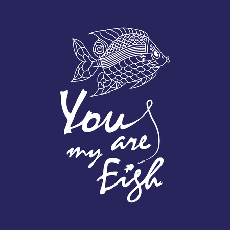 hand line fishing: Cute hand drawn lettering with a fish. Love quote - You are my fish