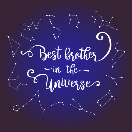 brother brotherhood: Best brother in the universe. Hand drawn calligraphic quote. Vector lettering for brother with love. Illustration