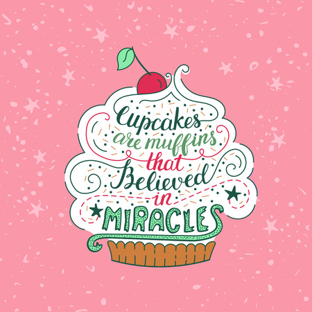 short phrase: Unique lettering poster with a phrase - Cupcakes are muffins that believed in miracles. Vector art. Trendy handwritten illustration for t-shirt design, notebook cover, poster for bakery shop and cafe.