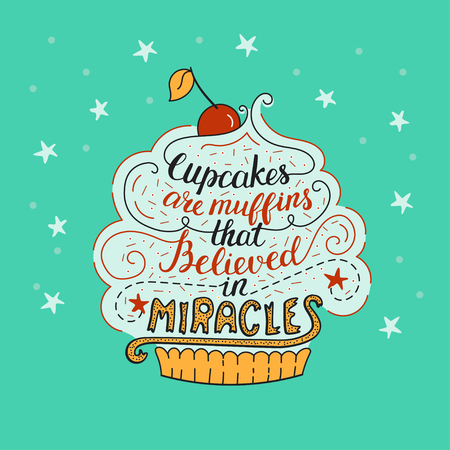 Unique lettering poster with a phrase- Cupcakes are muffins that believed in miracles. Vector Illustration