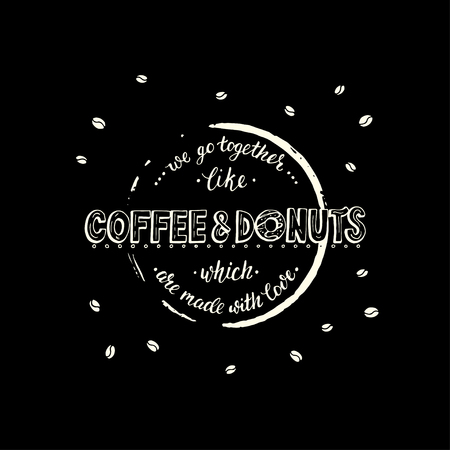 We go togerther like coffee and donuts which are made with love.