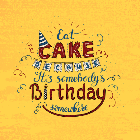 Unique lettering poster with a phrase EAT CAKE BECAUSE IT S SOMEBODY S BIRTHDAY SOMEWHERE. Vector art. Stock fotó