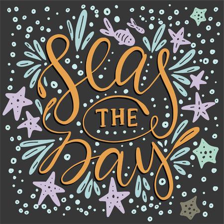 Seas the day. Handdrawn vector lettering card. Sea illustration.