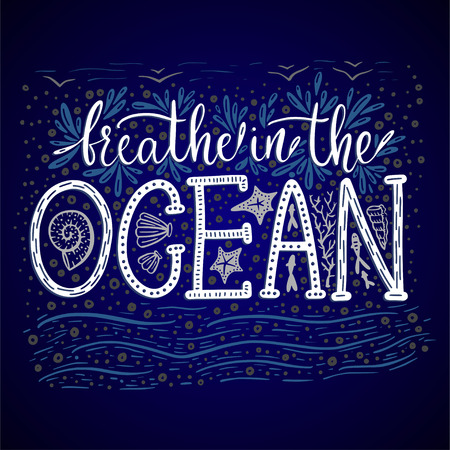 Breathe in the ocean Hand drawn vector lettering with ocean elements on blue background.