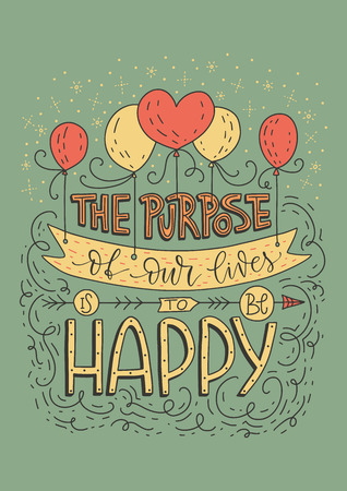 The purpose of our lives is to be happy. Positive inspirational vector lettering card. Handdrawn retro iilustration.