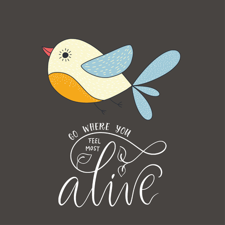 Go where you feel most alive. Cute vector lettering card with cartoon bird.