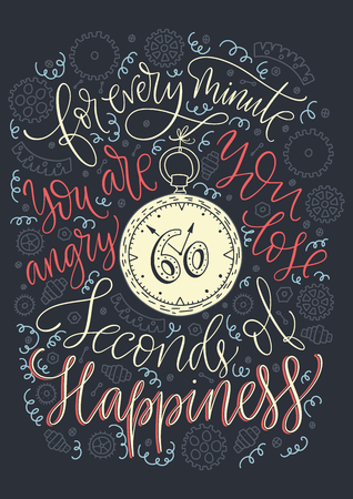 Positive inspirational vector lettering card. Handdrawn color vintage iilustration. For every minute you are angry you lose sixty seconds of happiness.