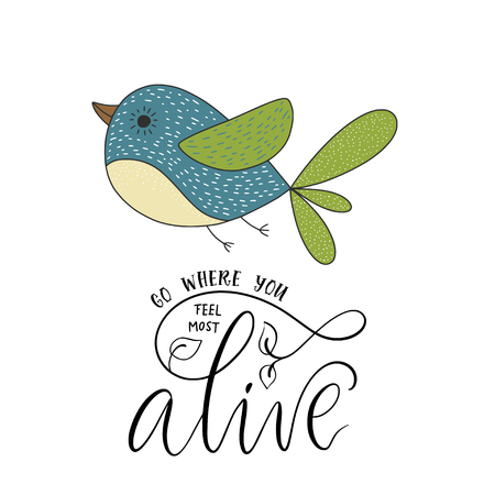 Cute vector card with a bird and hand drawn lettering handdrawn quote. Go where you feel most alive.