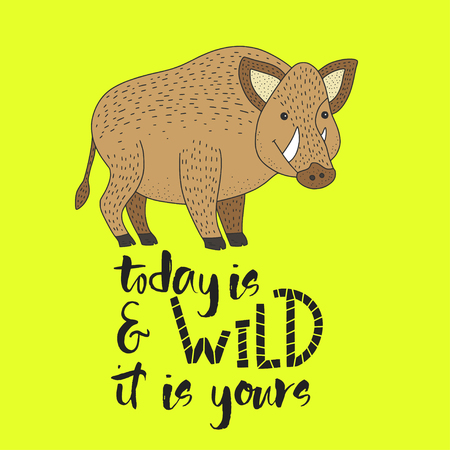 Today is wild and it is yours. Vector hipster card with a wild boar and hand drawn lettering handdrawn quote. Illustration