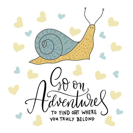 Go on adventures to find out where yoy truly belong. Cute vector card with a snail and hand drawn lettering handdrawn quote.