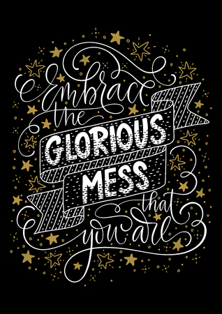 Embrace the glorious mess that you are. Positive inspirational vector lettering card white on a black backgroung wit golden doodles. Handdrawn iilustration.