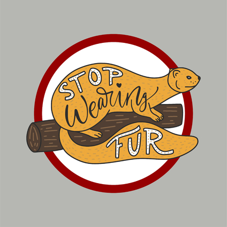 Stop wearing fur. Hand drawn illustration with mink and lettering. Ban. Protect the animals. Cartoon doodle vector illustration. Round red sign. Ilustrace