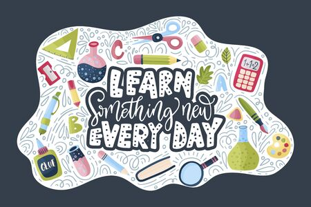Vector school card with flat and doodle illustrations and hand drawn lettering quote with test tube, pencil, ruller, scissors, looking glass and other supplies. Learn something new every day. Back to
