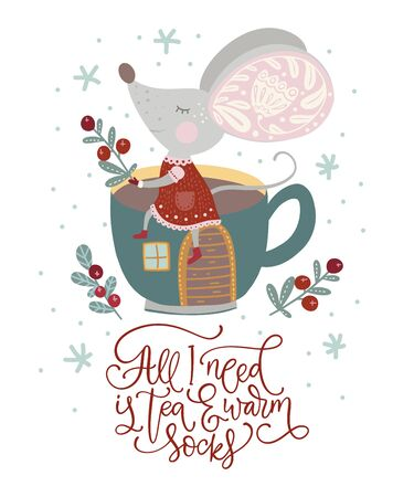 Christmas funny cartoon mouse in a flat style with hand drawn lettering quote - All I need is Tea and Warm Socks.