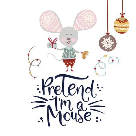 Holiday rat illustration with cute cartoon animal and funny lettering quote. Christmas little mouse card and hand drawn text - Pretend I'm a mouse.