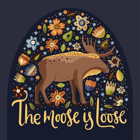 Cute cartoon moose vector animal art. Brown elk card with humor lettering quote - The moose is loose. Woodland card with botanical foliage and flowers.