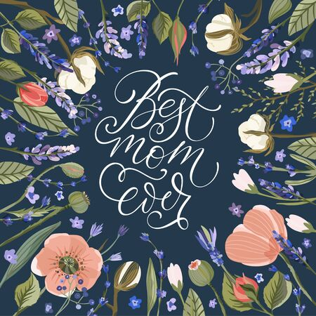 Best mom ever. Floral greeting card vector template. Frame with hand drawn wild field poppy, lavender, cotton and roses flowers illustrations in a flat style.