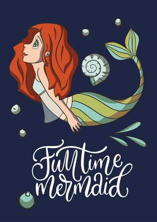 Full time mermaid. Lettering vector mermaid girl card with cute illustration and hand drawn calligraphy greeting quote.