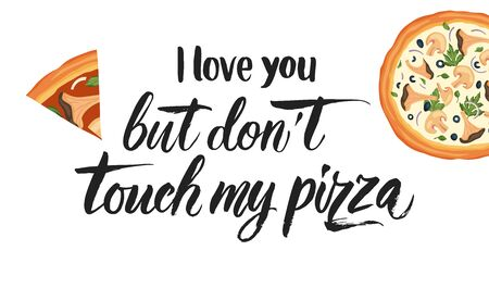 Italian cheese pizza vector illustration. Delicious tasty snack lettering card with calligraphy brush text quote and flat food design. I love you but dont touch my pizza