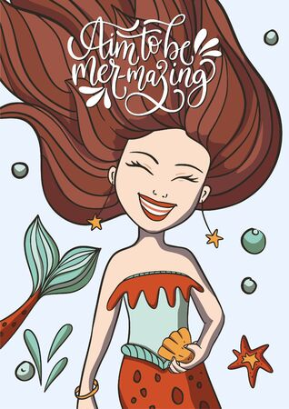 Aim to Be Mermazing. Lettering vector mermaid card with cute smiling girl illustration and hand drawn calligraphy greeting quote.