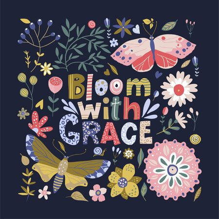 Floral color vector lettering card in a flat style. Ornate flower illustration with hand drawn calligraphy text positive quote - Bloom with Grace.