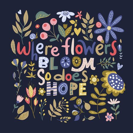 Floral color vector lettering card in a flat style. Ornate flower illustration with hand drawn calligraphy text positive quote - Where flowers bloom, so does hope.