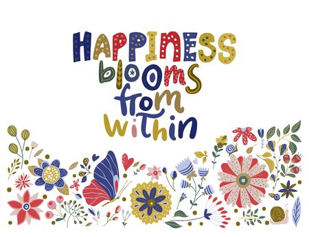 Floral color vector lettering card in a flat style. Ornate flower illustration with hand drawn calligraphy text positive quote - Happiness blooms from within.