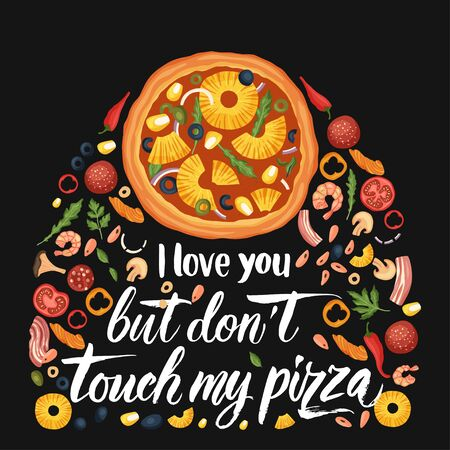 Hand drawn lettering food tasty pizza poster illustration. Isolated restaurant and pizza lover vector art. Card, tshirt print with a quote. I love you but don't touch my pizza.