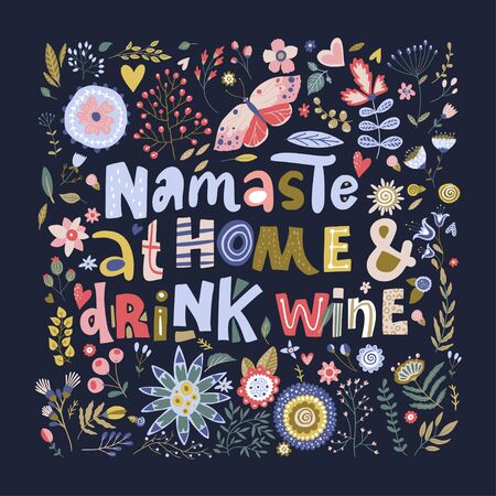 Floral color vector lettering card in a flat style. Ornate flower illustration with hand drawn calligraphy text quote - Namaste at home and drink wine. Ilustração