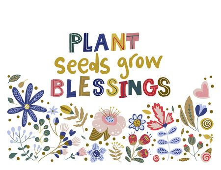 Floral color vector lettering card in a flat style. Ornate flower illustration with hand drawn calligraphy text positive quote - Plant seeds grow blessings. Ilustração