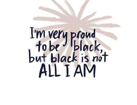 Im very proud to be black. Black lives matter. Vector lettering design poster. Hand drawn textured quote.