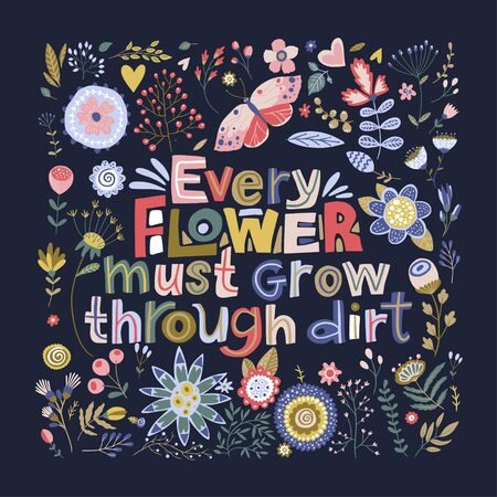 Floral color vector lettering card in a flat style. Ornate flower illustration with hand drawn calligraphy text positive quote - every flower must grow through dirt.