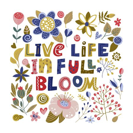 Floral color vector lettering card in a flat style. Ornate flower illustration with hand drawn calligraphy text positive quote - Live Life in Full Bloom.