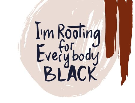 Im rooting for everybody black. Black lives matter. Vector lettering design poster. Hand drawn textured quote. 向量圖像