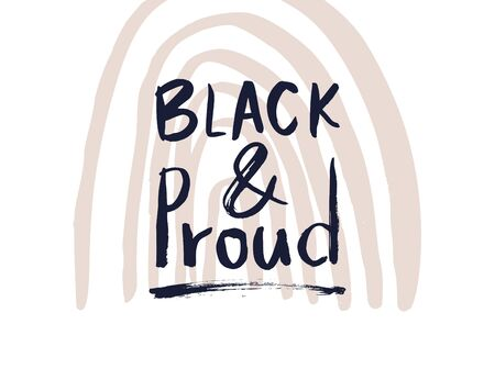 Black and Proud. Black lives matter. Vector lettering design pride poster. Hand drawn textured quote.