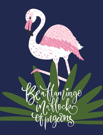 Be a flamingo in a flock of pigeons. Pink bird vector card. Tropical cute summer poster with hand drawn lettering quote and cartoon kid illustration.